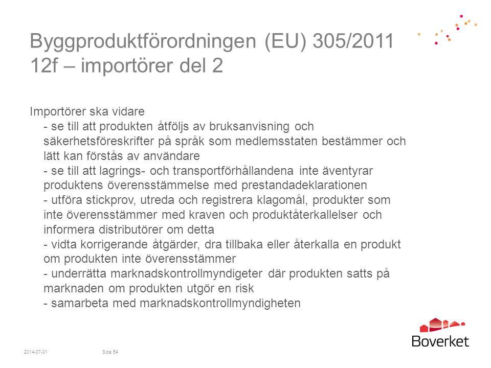 Byggproduktförordningen (EU) 305/2011 12f – importörer del 2 Importörer ska vidare - se till att produkten åtföljs av bruksanvisning och säkerhetsföre