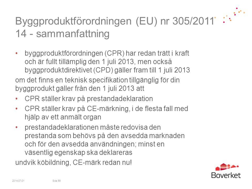 Byggproduktförordningen (EU) nr 305/2011 14 - sammanfattning •byggproduktförordningen (CPR) har redan trätt i kraft och är fullt tillämplig den 1 juli