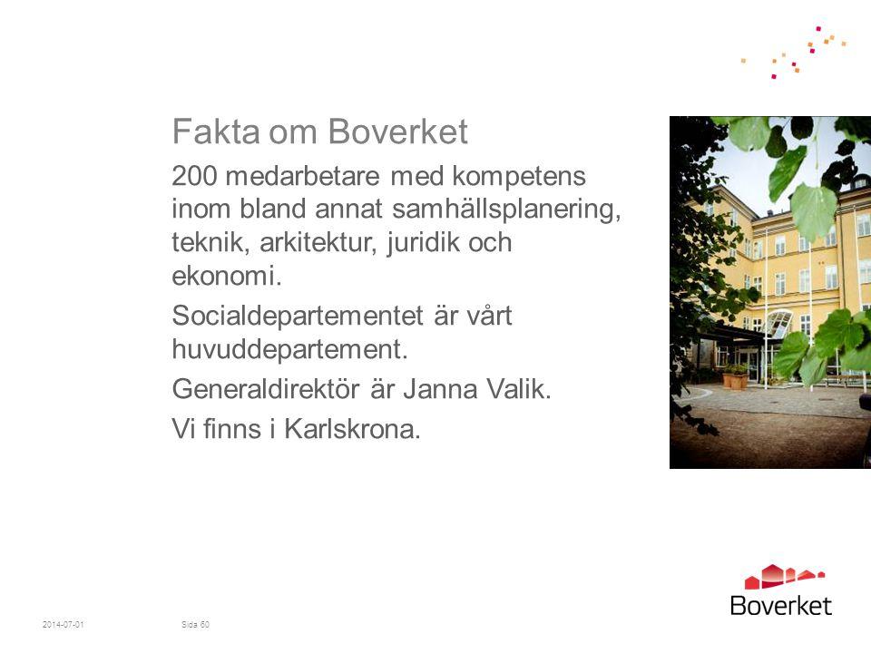 2014-07-01Sida 60 Fakta om Boverket 200 medarbetare med kompetens inom bland annat samhällsplanering, teknik, arkitektur, juridik och ekonomi. Sociald