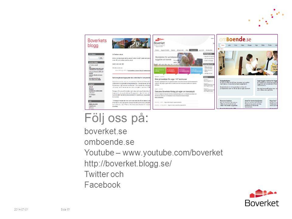 2014-07-01Sida 61 Följ oss på: boverket.se omboende.se Youtube – www.youtube.com/boverket http://boverket.blogg.se/ Twitter och Facebook