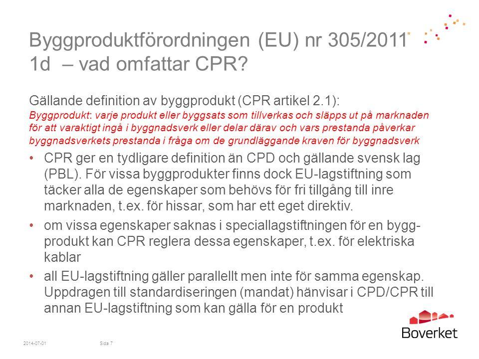 Byggproduktförordningen (EU) nr 305/2011 9b - undantag det finns undantag från kravet att upprätta prestandadeklaration •Om det inte finns en harmoniserad standard för produkten går det inte att upprätta prestandadeklaration om tillverkaren inte sökt och fått en europeisk teknisk bedömning, ETA.