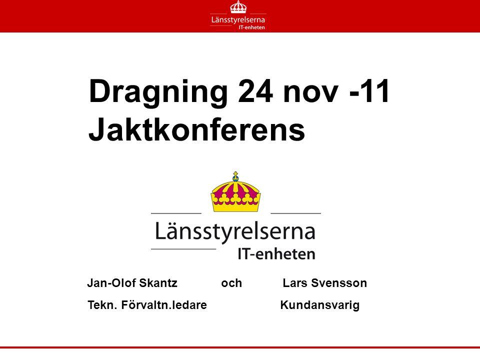 Dragning 24 nov -11 Jaktkonferens Jan-Olof Skantz och Lars Svensson Tekn. Förvaltn.ledare Kundansvarig