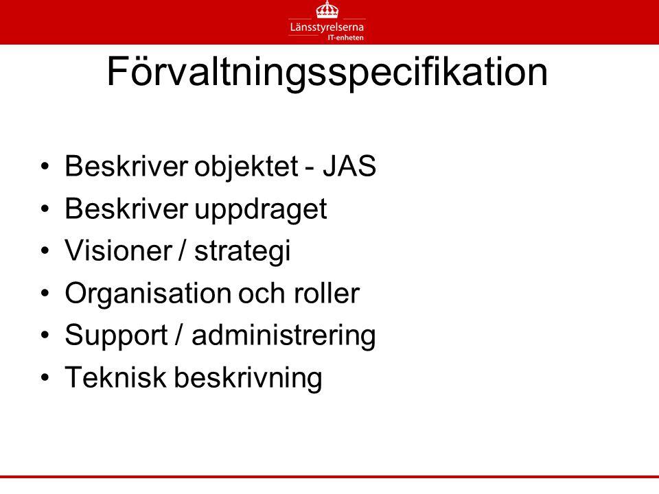Förvaltningsspecifikation •Beskriver objektet - JAS •Beskriver uppdraget •Visioner / strategi •Organisation och roller •Support / administrering •Tekn