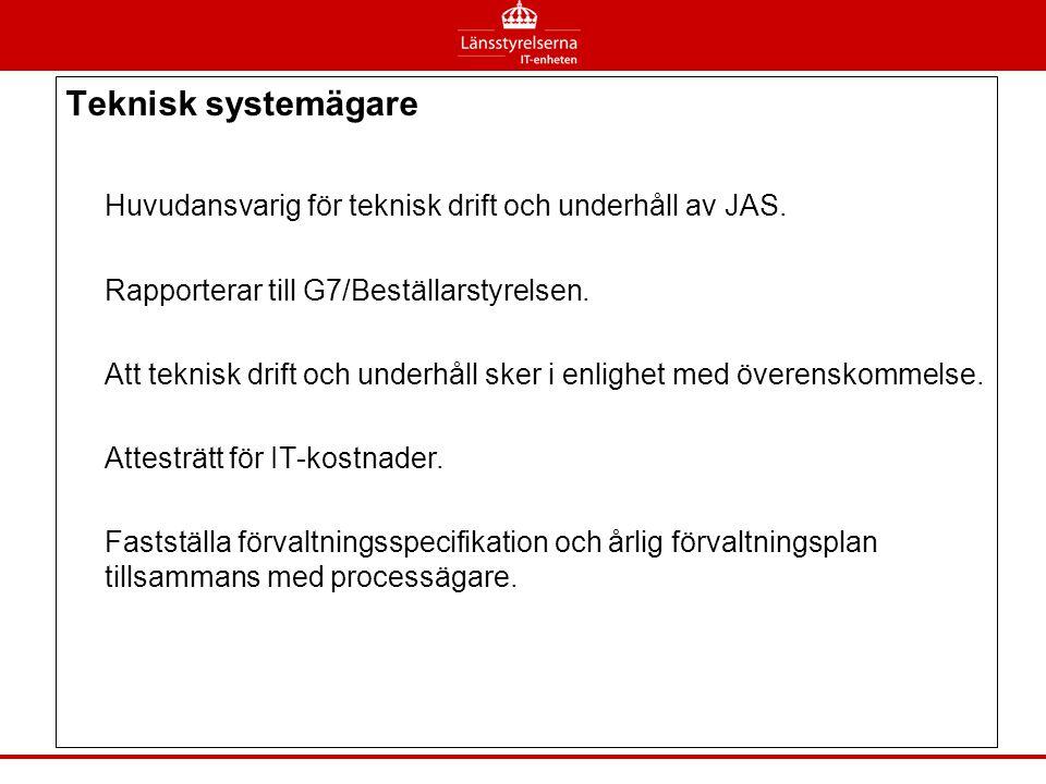 Teknisk systemägare Huvudansvarig för teknisk drift och underhåll av JAS. Rapporterar till G7/Beställarstyrelsen. Att teknisk drift och underhåll sker