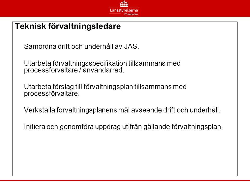 Teknisk förvaltningsledare Samordna drift och underhåll av JAS. Utarbeta förvaltningsspecifikation tillsammans med processförvaltare / användarråd. Ut