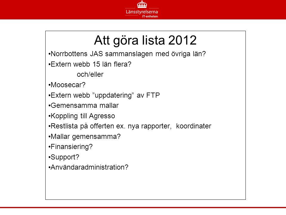 """Att göra lista 2012 •Norrbottens JAS sammanslagen med övriga län? •Extern webb 15 län flera? och/eller •Moosecar? •Extern webb """"uppdatering"""" av FTP •G"""
