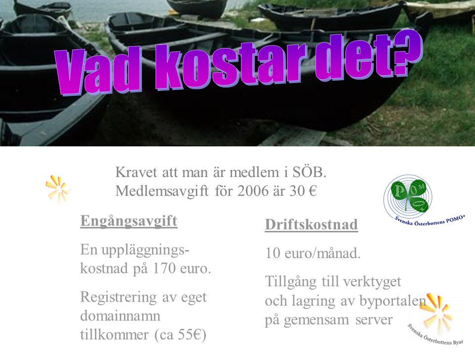 Engångsavgift En uppläggnings- kostnad på 170 euro. Registrering av eget domainnamn tillkommer (ca 55€) Driftskostnad 10 euro/månad. Tillgång till ver