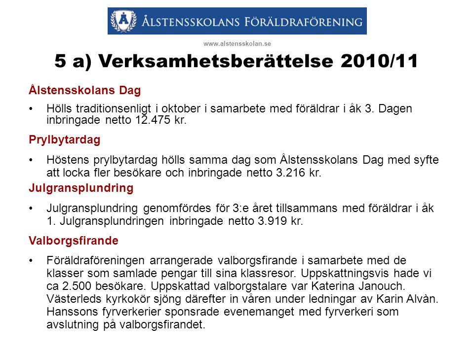 5 a) Verksamhetsberättelse 2010/11 Ålstensskolans Dag •Hölls traditionsenligt i oktober i samarbete med föräldrar i åk 3.