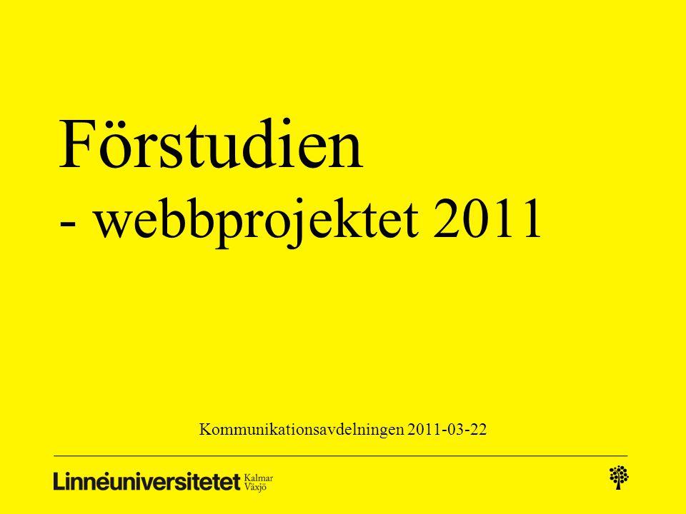 Förstudien - webbprojektet 2011 Kommunikationsavdelningen 2011-03-22