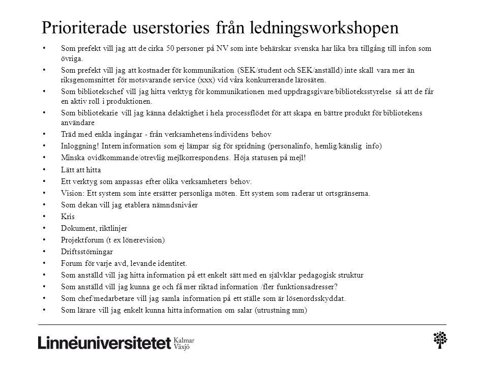 Prioriterade userstories från ledningsworkshopen • Som prefekt vill jag att de cirka 50 personer på NV som inte behärskar svenska har lika bra tillgån