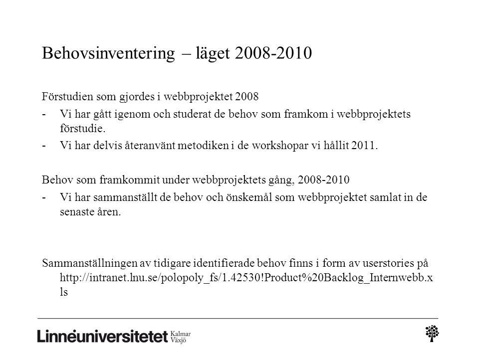 Behovsinventering – läget 2008-2010 Förstudien som gjordes i webbprojektet 2008 -Vi har gått igenom och studerat de behov som framkom i webbprojektets