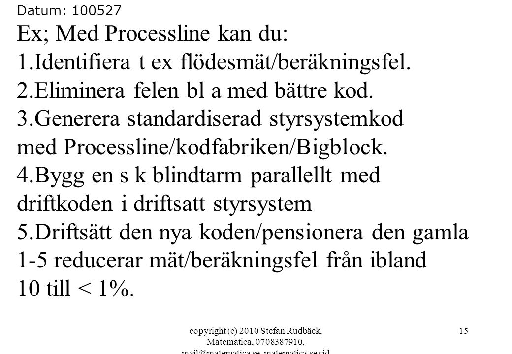 copyright (c) 2010 Stefan Rudbäck, Matematica, 0708387910, mail@matematica.se, matematica.se sid 15 Datum: 100527 Ex; Med Processline kan du: 1.Identi