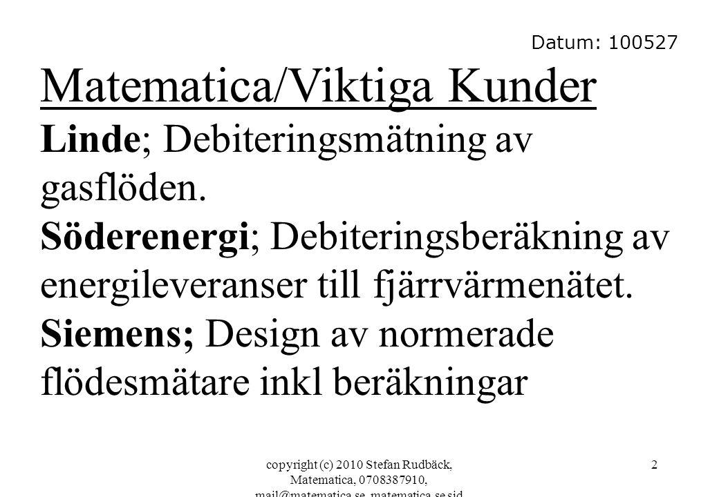 copyright (c) 2010 Stefan Rudbäck, Matematica, 0708387910, mail@matematica.se, matematica.se sid 2 Datum: 100527 Matematica/Viktiga Kunder Linde; Debi