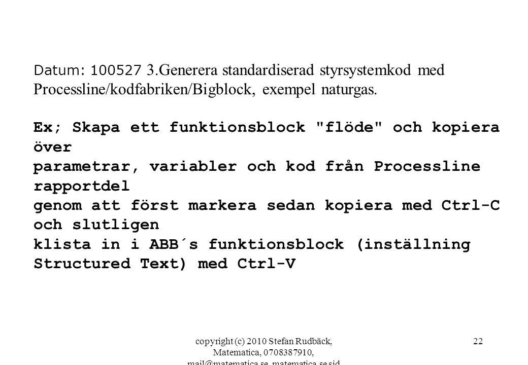 copyright (c) 2010 Stefan Rudbäck, Matematica, 0708387910, mail@matematica.se, matematica.se sid 22 Datum: 100527 3.Generera standardiserad styrsystem