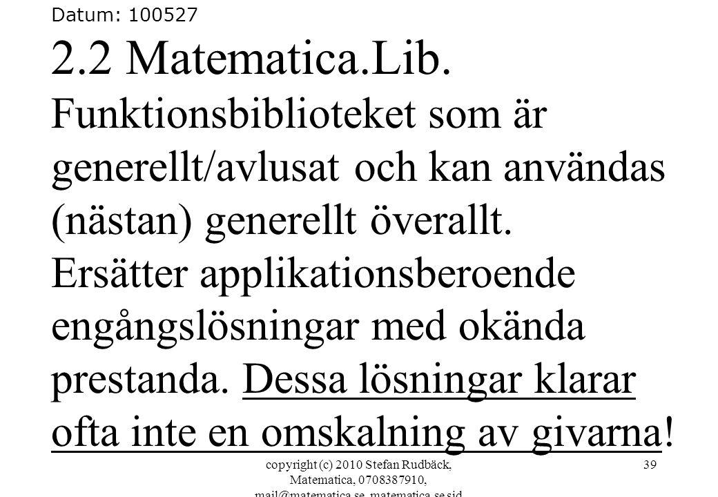 copyright (c) 2010 Stefan Rudbäck, Matematica, 0708387910, mail@matematica.se, matematica.se sid 39 Datum: 100527 2.2 Matematica.Lib. Funktionsbibliot