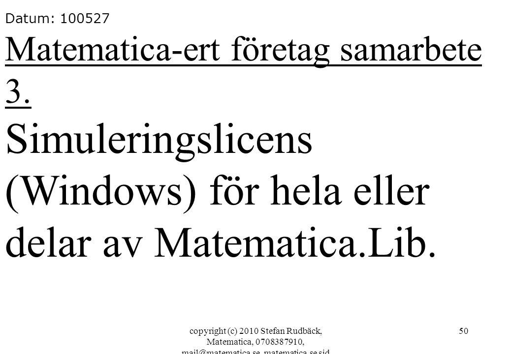 copyright (c) 2010 Stefan Rudbäck, Matematica, 0708387910, mail@matematica.se, matematica.se sid 50 Datum: 100527 Matematica-ert företag samarbete 3.