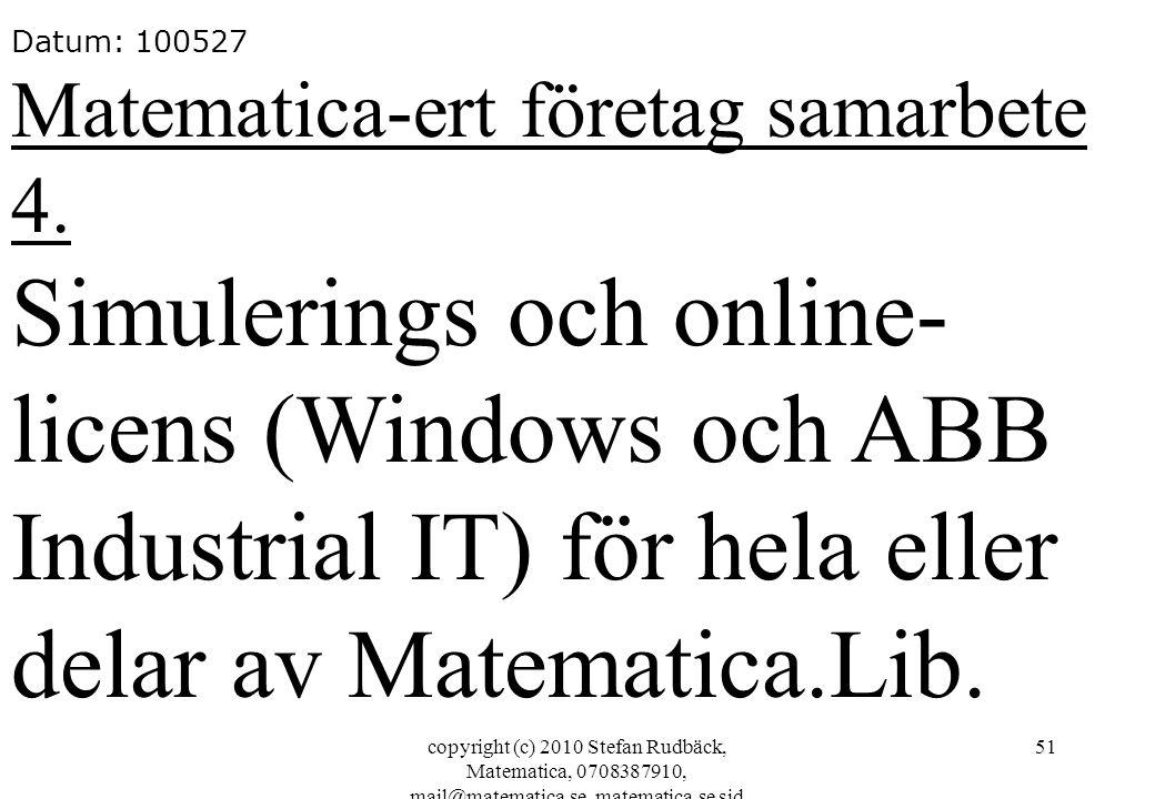 copyright (c) 2010 Stefan Rudbäck, Matematica, 0708387910, mail@matematica.se, matematica.se sid 51 Datum: 100527 Matematica-ert företag samarbete 4.
