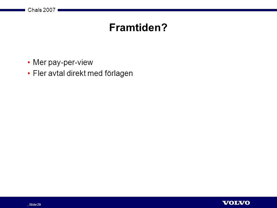 Chals 2007, Slide 29 Framtiden? •Mer pay-per-view •Fler avtal direkt med förlagen