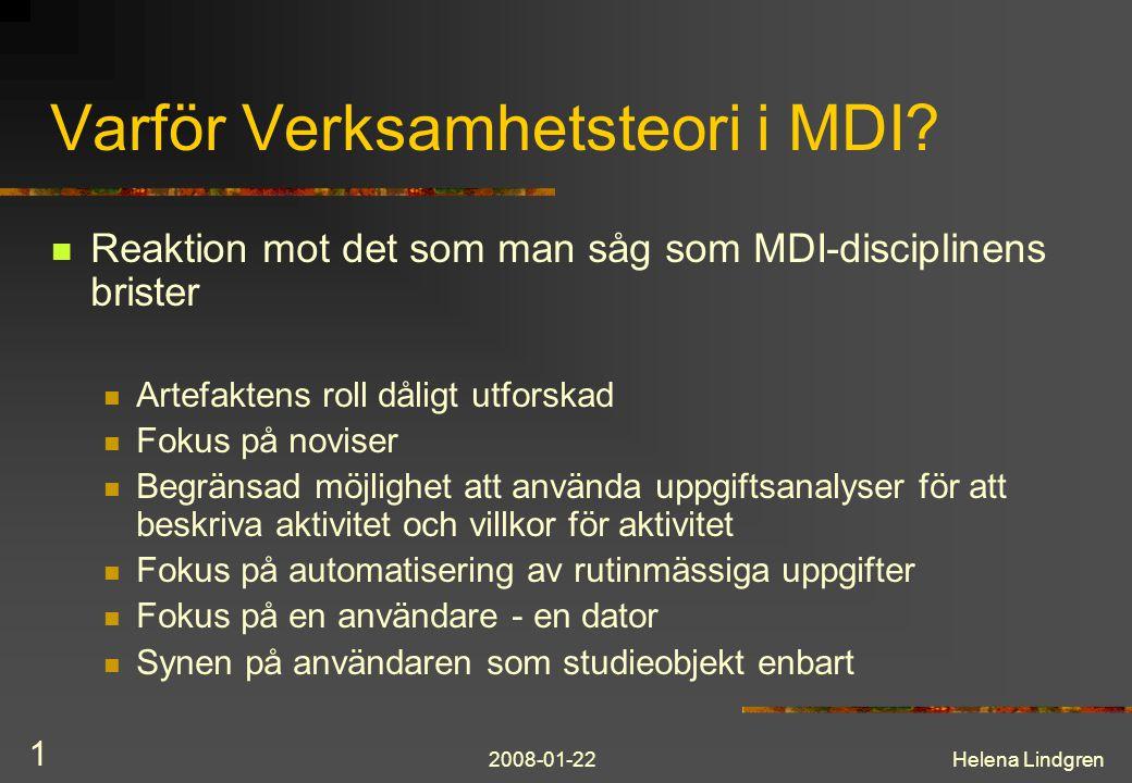 2008-01-22Helena Lindgren 1 Varför Verksamhetsteori i MDI?  Reaktion mot det som man såg som MDI-disciplinens brister  Artefaktens roll dåligt utfor