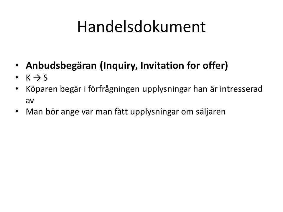 Handelsdokument • Anbudsbegäran (Inquiry, Invitation for offer) • K → S • Köparen begär i förfrågningen upplysningar han är intresserad av • Man bör ange var man fått upplysningar om säljaren
