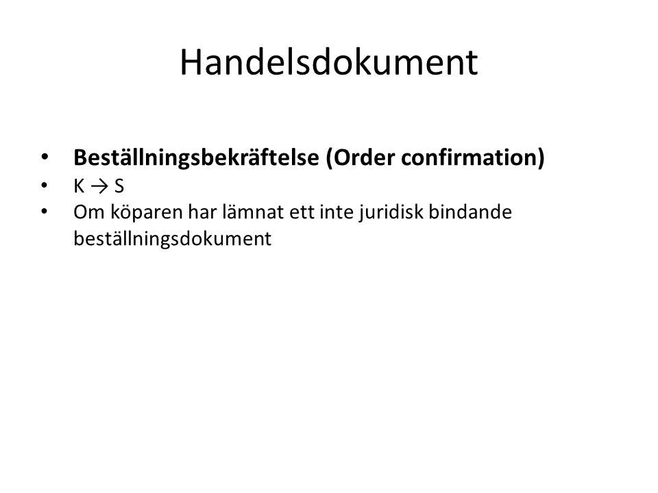 Handelsdokument • Beställningsbekräftelse (Order confirmation) • K → S • Om köparen har lämnat ett inte juridisk bindande beställningsdokument