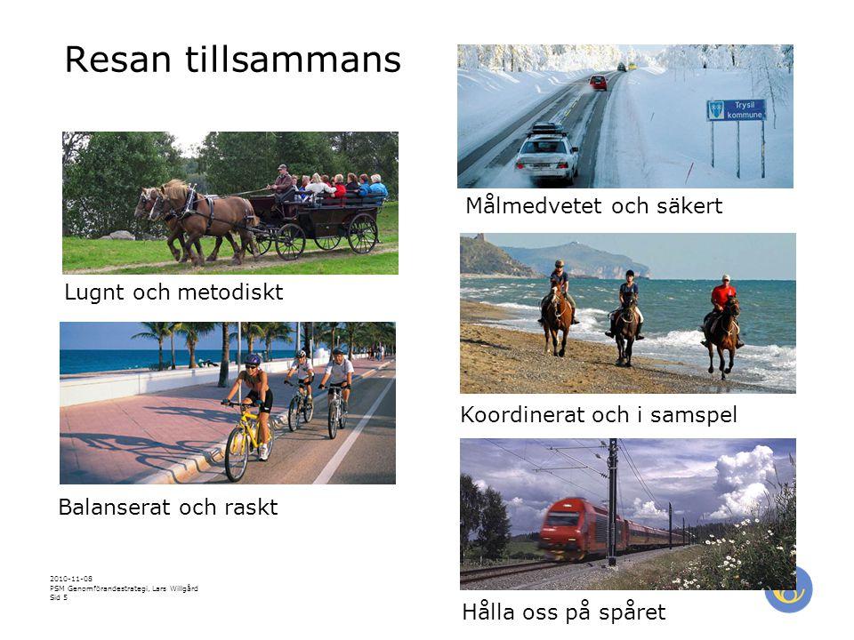 2010-11-08 PSM Genomförandestrategi, Lars Willgård Sid 5 Resan tillsammans Hålla oss på spåret Lugnt och metodiskt Balanserat och raskt Koordinerat och i samspel Målmedvetet och säkert