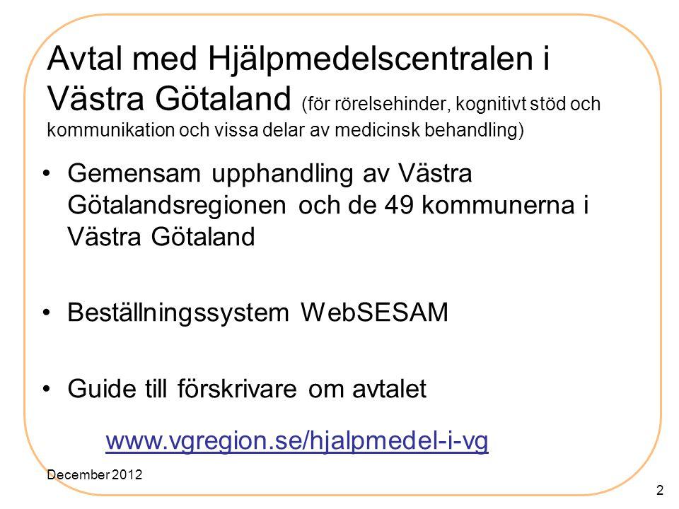 2 Avtal med Hjälpmedelscentralen i Västra Götaland (för rörelsehinder, kognitivt stöd och kommunikation och vissa delar av medicinsk behandling) •Geme