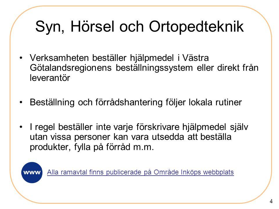 4 Syn, Hörsel och Ortopedteknik •Verksamheten beställer hjälpmedel i Västra Götalandsregionens beställningssystem eller direkt från leverantör •Bestäl
