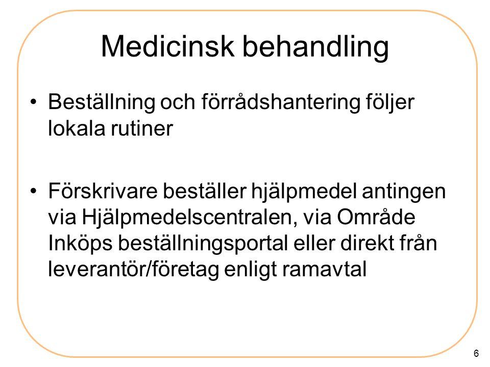 6 Medicinsk behandling •Beställning och förrådshantering följer lokala rutiner •Förskrivare beställer hjälpmedel antingen via Hjälpmedelscentralen, vi