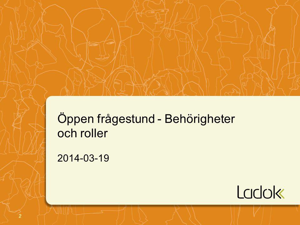 2 Öppen frågestund - Behörigheter och roller 2014-03-19