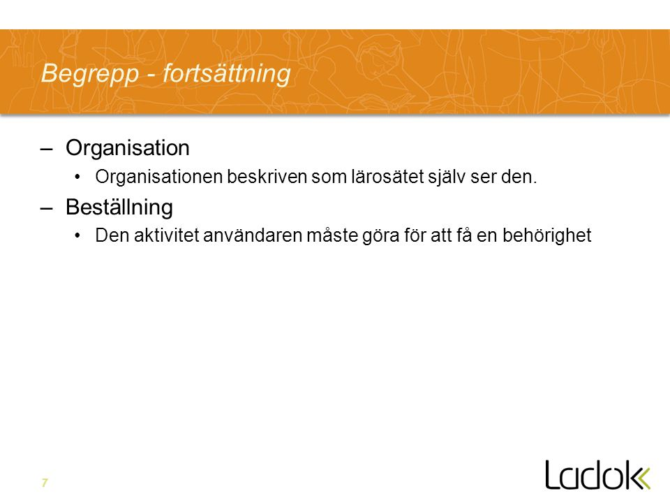 7 Begrepp - fortsättning –Organisation •Organisationen beskriven som lärosätet själv ser den.