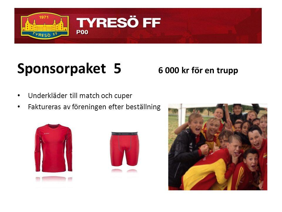ö Sponsorpaket 5 6 000 kr för en trupp • Underkläder till match och cuper • Faktureras av föreningen efter beställning