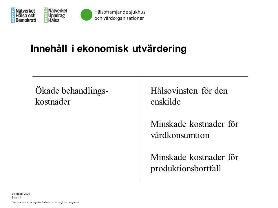 9 oktober 2009 Seminarium - Så mycket hälsa som möjligt för pengarna Sida 13 Innehåll i ekonomisk utvärdering Ökade behandlings- kostnader Hälsovinste