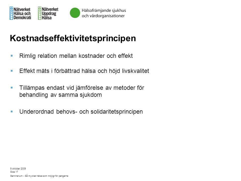 9 oktober 2009 Seminarium - Så mycket hälsa som möjligt för pengarna Sida 17 Kostnadseffektivitetsprincipen  Rimlig relation mellan kostnader och eff