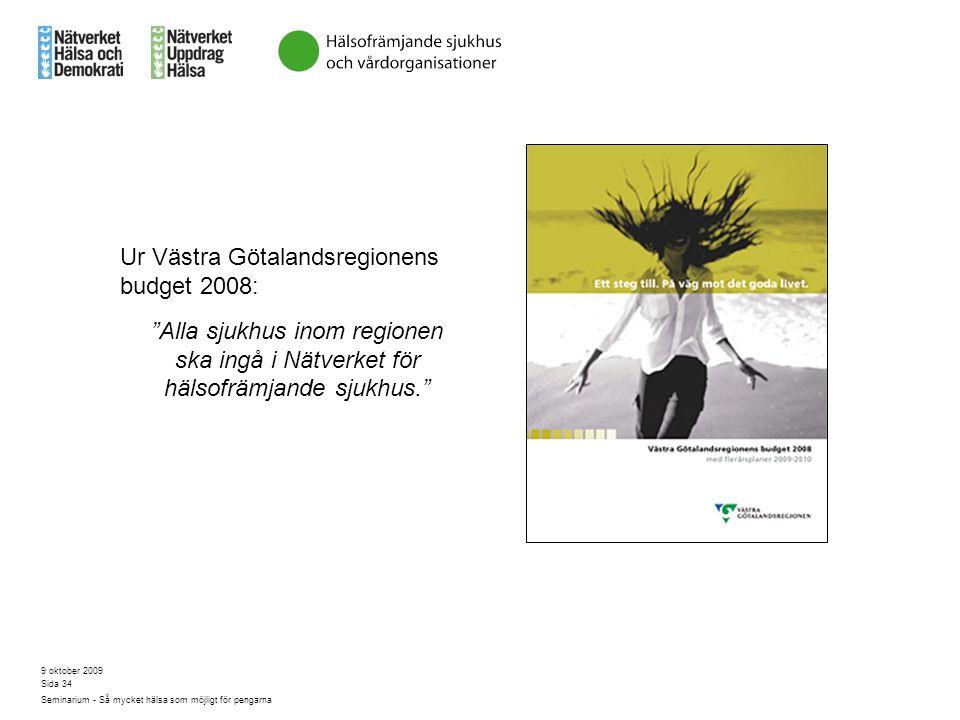 """9 oktober 2009 Seminarium - Så mycket hälsa som möjligt för pengarna Sida 34 Ur Västra Götalandsregionens budget 2008: """"Alla sjukhus inom regionen ska"""