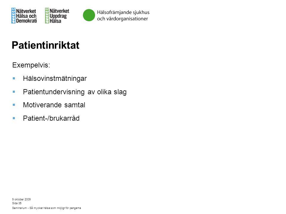 9 oktober 2009 Seminarium - Så mycket hälsa som möjligt för pengarna Sida 35 Patientinriktat Exempelvis:  Hälsovinstmätningar  Patientundervisning a