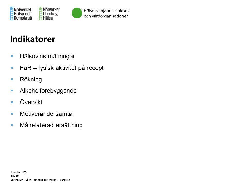 9 oktober 2009 Seminarium - Så mycket hälsa som möjligt för pengarna Sida 39 Indikatorer  Hälsovinstmätningar  FaR – fysisk aktivitet på recept  Rö
