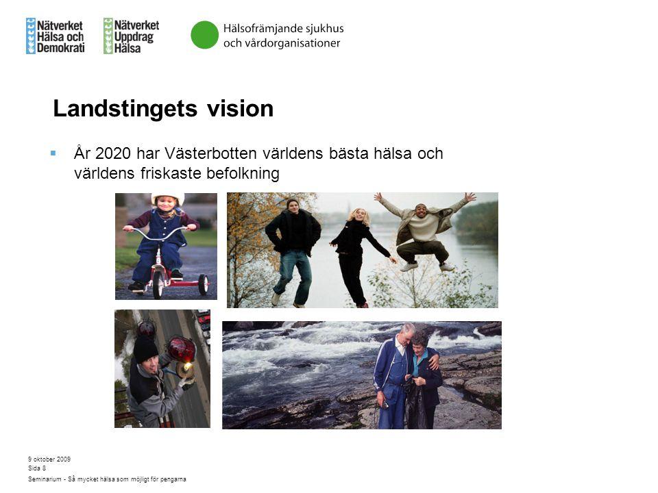 9 oktober 2009 Seminarium - Så mycket hälsa som möjligt för pengarna Sida 8 Landstingets vision  År 2020 har Västerbotten världens bästa hälsa och vä