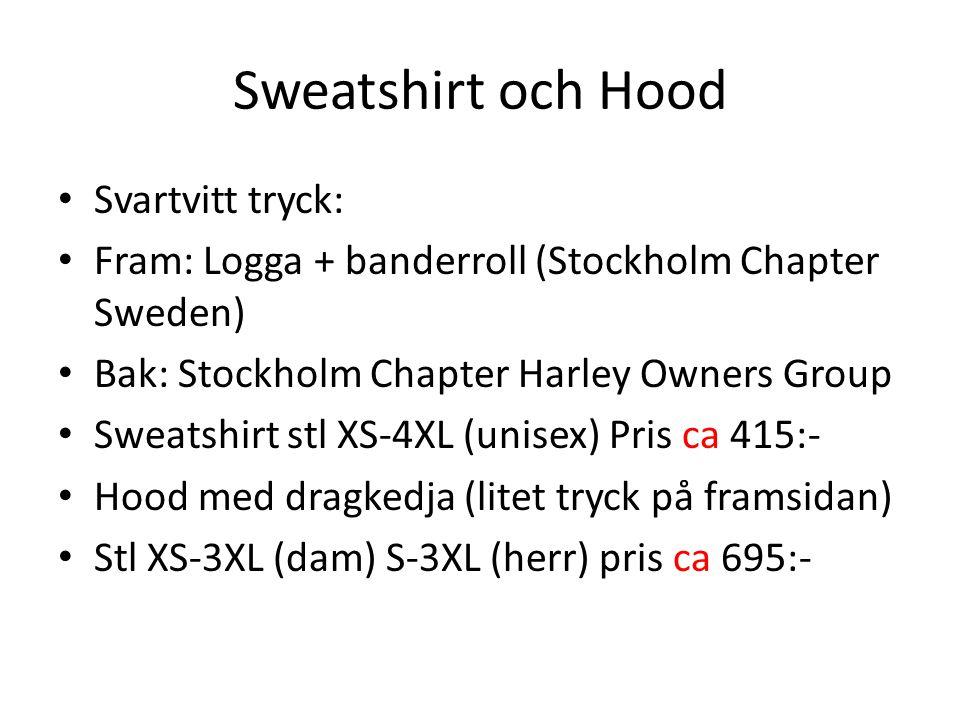 Sweatshirt och Hood • Svartvitt tryck: • Fram: Logga + banderroll (Stockholm Chapter Sweden) • Bak: Stockholm Chapter Harley Owners Group • Sweatshirt stl XS-4XL (unisex) Pris ca 415:- • Hood med dragkedja (litet tryck på framsidan) • Stl XS-3XL (dam) S-3XL (herr) pris ca 695:-