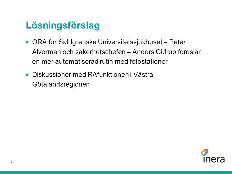 Lösningsförslag 3  ORA för Sahlgrenska Universitetssjukhuset – Peter Alverman och säkerhetschefen – Anders Gidrup föreslår en mer automatiserad rutin med fotostationer  Diskussioner med RAfunktionen i Västra Götalandsregionen