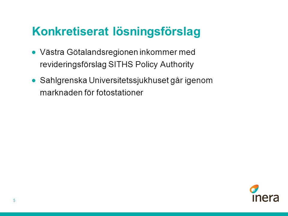 Konkretiserat lösningsförslag 5  Västra Götalandsregionen inkommer med revideringsförslag SITHS Policy Authority  Sahlgrenska Universitetssjukhuset går igenom marknaden för fotostationer