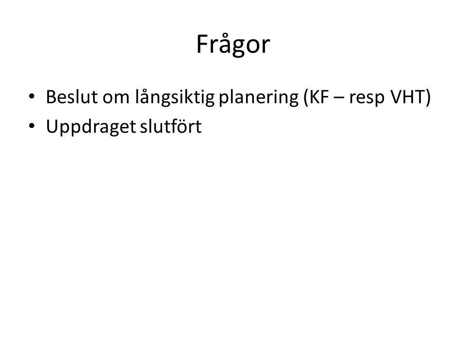 Frågor • Beslut om långsiktig planering (KF – resp VHT) • Uppdraget slutfört