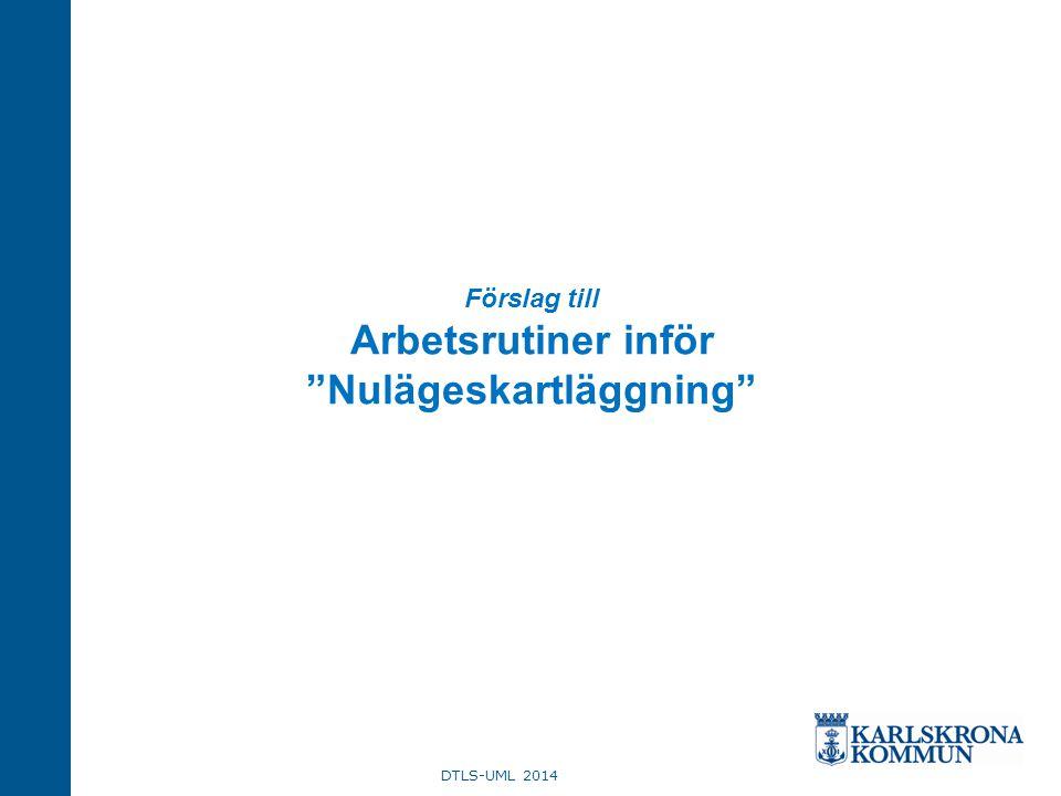 """Förslag till Arbetsrutiner inför """"Nulägeskartläggning"""" DTLS-UML 2014"""