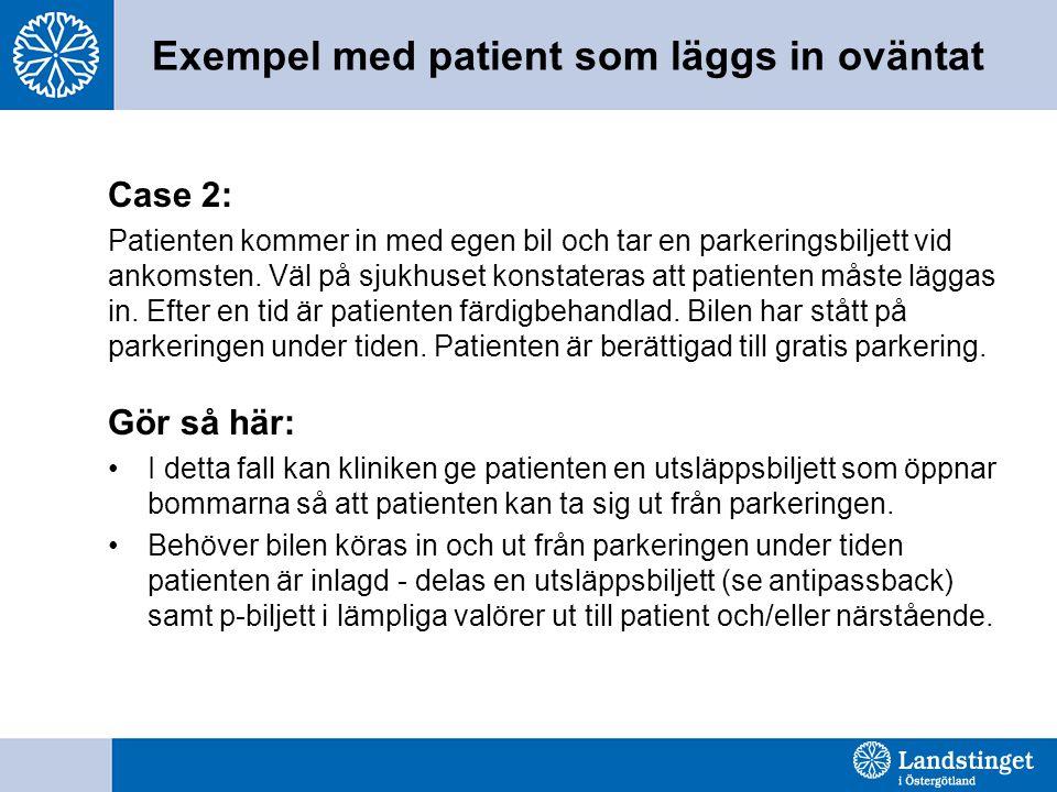 Exempel med patient som läggs in oväntat Case 2: Patienten kommer in med egen bil och tar en parkeringsbiljett vid ankomsten.