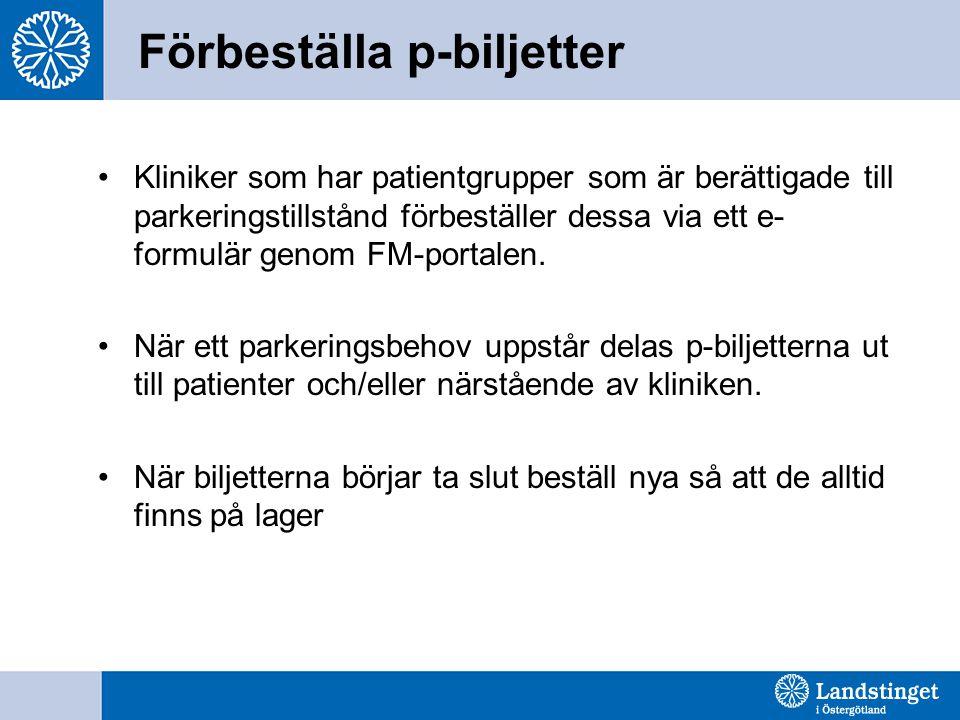 Förbeställa p-biljetter •Kliniker som har patientgrupper som är berättigade till parkeringstillstånd förbeställer dessa via ett e- formulär genom FM-portalen.
