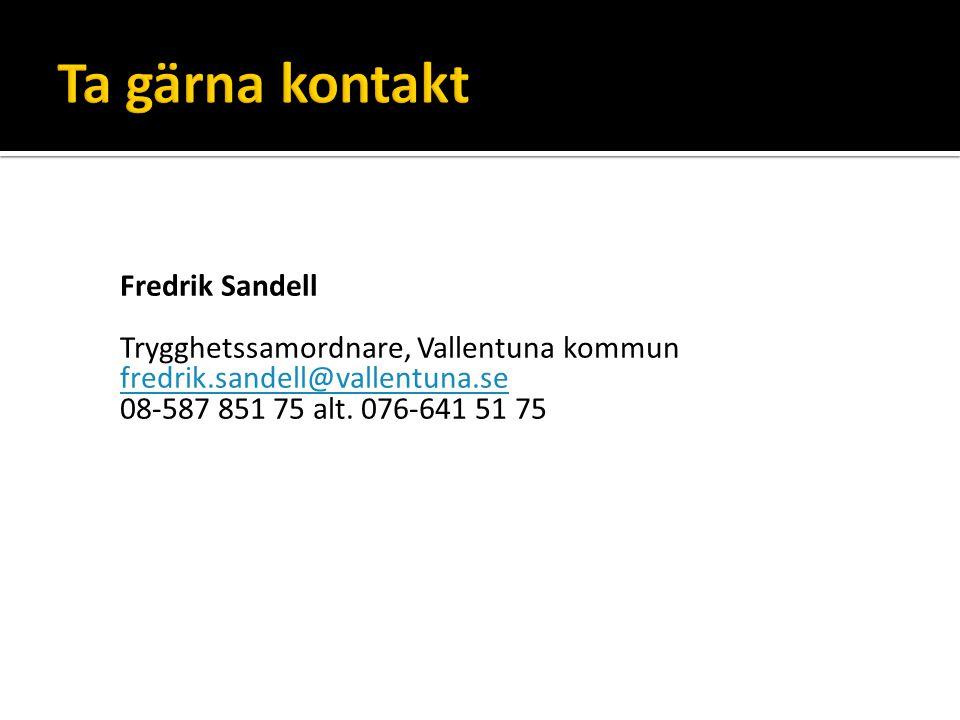 Fredrik Sandell Trygghetssamordnare, Vallentuna kommun fredrik.sandell@vallentuna.se 08-587 851 75 alt. 076-641 51 75