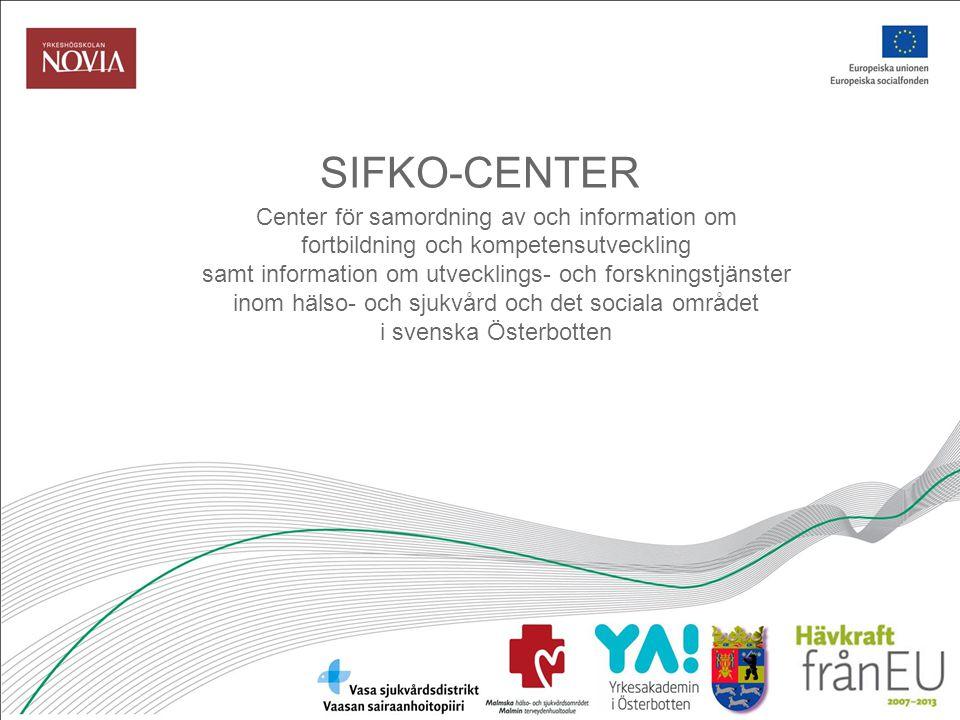 SIFKO-CENTER Center för samordning av och information om fortbildning och kompetensutveckling samt information om utvecklings- och forskningstjänster inom hälso- och sjukvård och det sociala området i svenska Österbotten