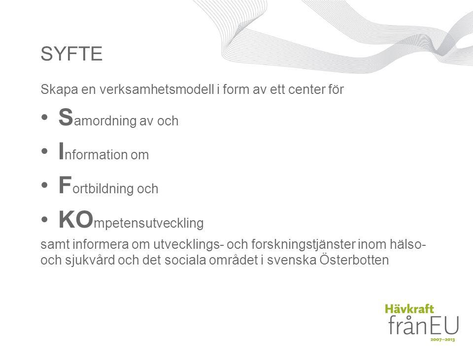 MÅLGRUPP •Förmän, ansvarspersoner för personalens fortbildning och kompetensutveckling inom hälso- och sjukvården samt det sociala området i svenska Österbotten • Vasa centralsjukhus • Malmska hälso- och sjukvårdsområdet • Hälsovårdscentraler • Socialväsendet • Privata vårdorganisationer •Organisationer, föreningar eller privata (i hela svensk Finland) • som erbjuder fortbildning, handledning eller andra kompetenshöjande tjänster för yrkesutbildad personal inom hälso- och sjukvården samt inom det sociala området • som är i behov av samordning av och information om sina tjänster