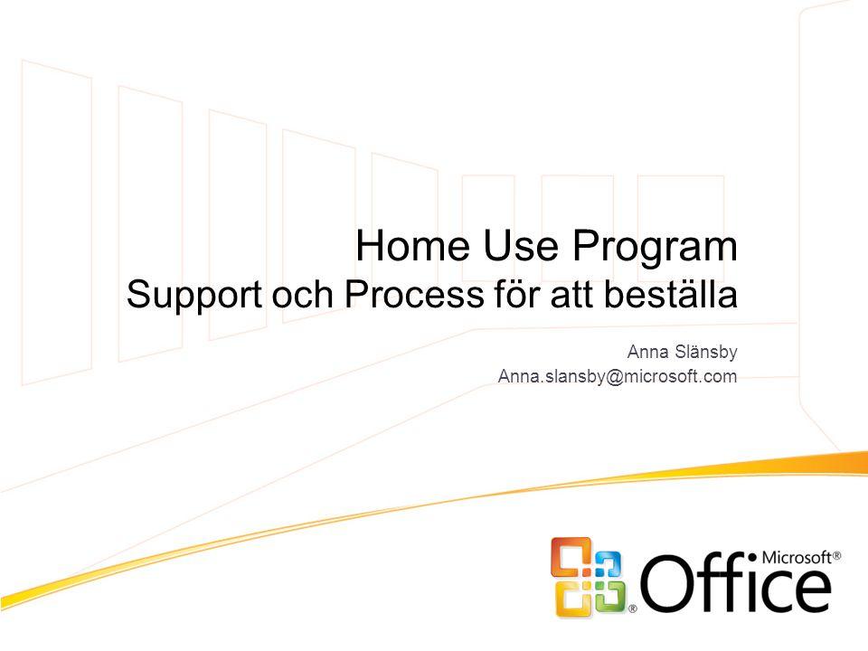 Home Use Program Support och Process för att beställa Anna Slänsby Anna.slansby@microsoft.com