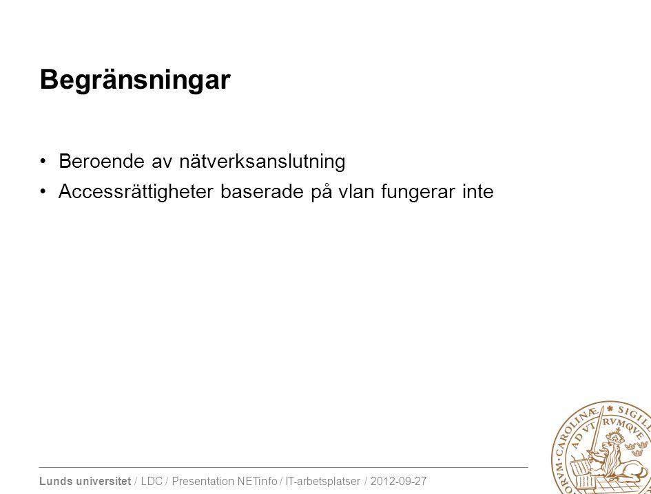 Lunds universitet / LDC / Presentation NETinfo / IT-arbetsplatser / 2012-09-27 Begränsningar •Beroende av nätverksanslutning •Accessrättigheter basera
